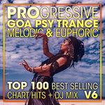 Progressive Goa Psy Trance Melodic & Euphoric Top 100 Best Selling Chart Hits & DJ Mix V6