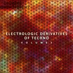 Electrologic Derivatives Of Techno Vol 3
