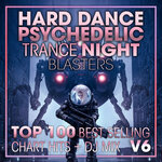 Hard Dance Psychedelic Trance Night Blasters Top 100 Best Selling Chart Hits & DJ Mix V6