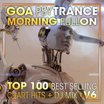 Goa Psy Trance Morning Fullon Top 100 Best Selling Chart Hits & DJ Mix V6