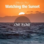 Watching The Sunset: Chillout Your Mind