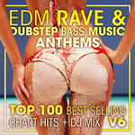 EDM Rave & Dubstep Bass Music Anthems Top 100 Best Selling Chart Hits + DJ Mix V6