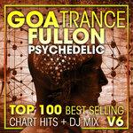 Goa Trance Fullon Psychedelic Top 100 Best Selling Chart Hits + DJ Mix V6