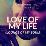 Love Of My Life (Lounge Of My Soul), Vol 1