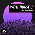 We'll House U!: Disco House Edition Vol 4