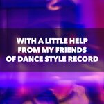 With A Little Help From My Friends Of Dance Style Record