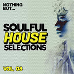 Nothing But... Soulful House Selections Vol 08
