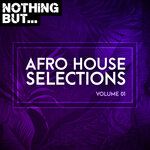 Nothing But... Afro House Selections Vol 01