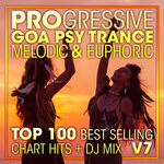 Progressive Goa Psy Trance Melodic & Euphoric Top 100 Best Selling Chart Hits & DJ Mix V7