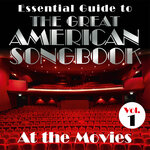 Essential Guide To The Great American Songbook: At The Movies Vol 1