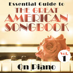 Essential Guide To The Great American Songbook: On Piano Vol 1