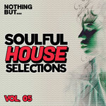 Nothing But... Soulful House Selections Vol 05