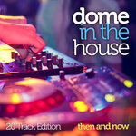 Dome In The House: Then & Now (20 Track Edition)