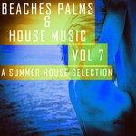 Beaches, Palms & House Music Vol 7