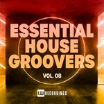 Essential House Groovers Vol 08