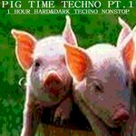 Pig Time Techno Part 1: 1 Hour Hard&Dark Techno Nonstop By Buben