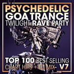 Psychedelic Goa Trance Twilight Rave Party Top 100 Best Selling Chart Hits + DJ Mix V7 (unmixed tracks)