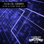 Thiniking Forward - The Art Of Future Techno Vol 37