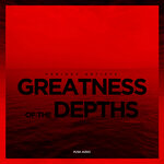 Greatness Of The Depths