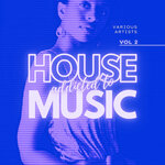 Addicted To House Music Vol 2