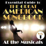Essential Guide To The Great American Songbook: At The Musicals, Vol 1