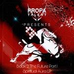 Propa Talent Presents: Back 2 The Future, Pt. 1 - Spiritual Aura