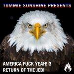Tommie Sunshine Presents: America, Fuck Yeah! 3 Return Of The Jedi