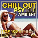 Chill Out Psy Dub & Ambient Top 100 Best Selling Chart Hits + DJ Mix V7 (unmixed tracks)