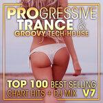 Progressive Trance & Groovy Tech-House Top 100 Best Selling Chart Hits & DJ Mix V7
