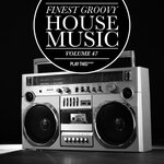 Finest Groovy House Music Vol 47