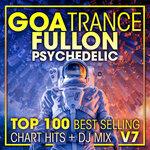 Goa Trance Fullon Psychedelic Top 100 Best Selling Chart Hits + DJ Mix V7 (unmixed tracks)