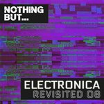Nothing But... Electronica Revisited, Vol 08