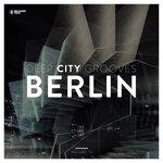 Deep City Grooves Berlin Vol 13
