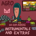 Bad From Morning (Instrumentals & Extras)