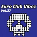 Euro Club Vibez Vol 27