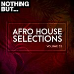Nothing But... Afro House Selections, Vol 02