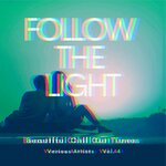 Follow The Light (Beautiful Chill Out Tunes) Vol 4