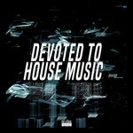 Devoted To House Music Vol 31