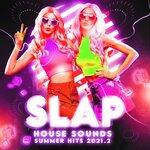 Slap House Sounds: Summer Hits 2021.2