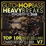 Glitch Hop, Bass Heavy Breaks & Psychedelic Dub Top 100 Best Selling Chart Hits + DJ Mix V7 (Explicit) (unmixed tracks)