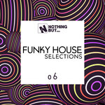 Nothing But... Funky House Selections, Vol 06