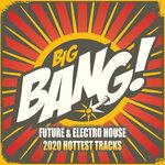 The Big Bang: Future & Electro House Hottest Tracks