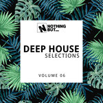 Nothing But... Deep House Selections, Vol 06