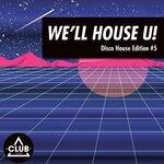 We'll House U!: Disco House Edition Vol 5