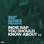 360 Series Presents: Indie Rap You Should Know About V.2 (Explicit)