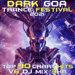 Dark Goa Trance Festival 2021 Top 40 Chart Hits, Vol 6 DJ Mix 3Hr