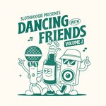 Slothboogie Presents Dancing With Friends Vol 2