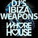 Whore House DJ's Ibiza Weapons