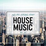We Are Serious About House Music Vol 22