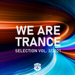 We Are Trance Selection, Vol 3/2021